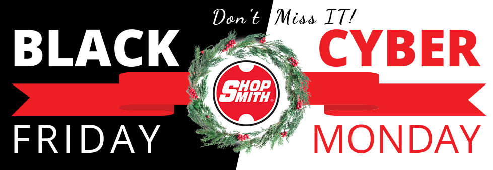 Shopsmith Black Friday / Cyber Monday Sale